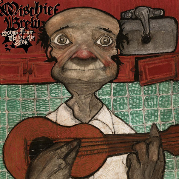 Mischief Brew - Songs From Under The Sink