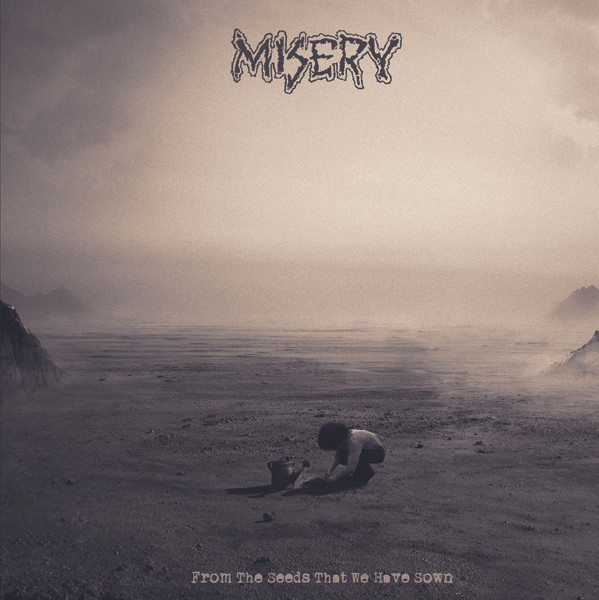 Misery - From The Seeds That We Have Sown