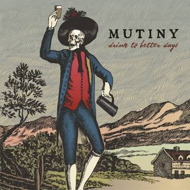 Mutiny - Drink To Better Days