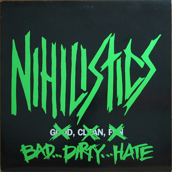 Nihilistics - Bad...Dirty...Hate