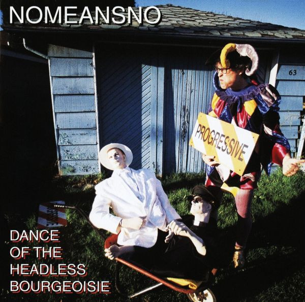 Nomeansno - Dance Of The Headless Bourgeoisie