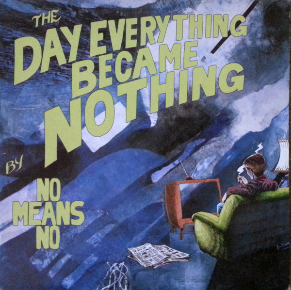 Nomeansno - The Day Everything Became Nothing