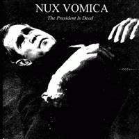 Nux Vomica - The President Is Dead