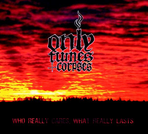 Only Fumes  Corpses - Who Really Cares What Really Lasts