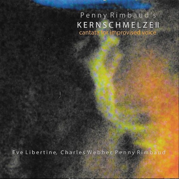 Penny Rimbaud - Kernschmelze II (Cantata For Improvised Voice)