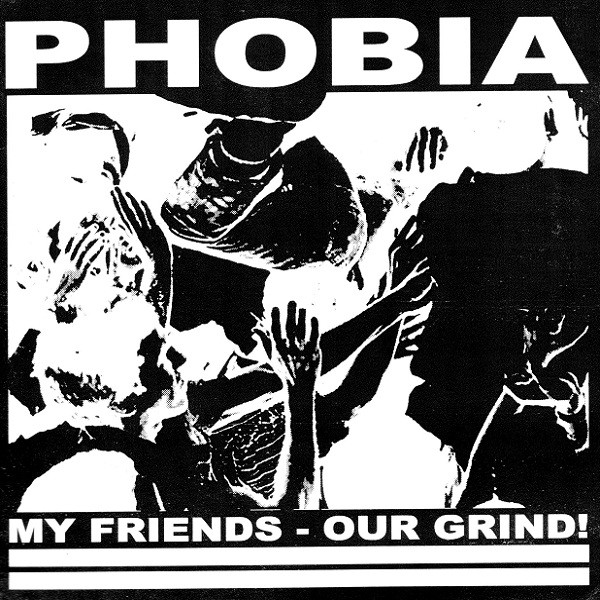 Phobia - My Friends - Our Grind!