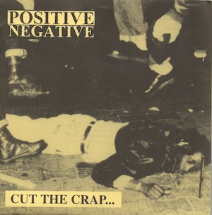 Positive Negative - Cut The Crap...