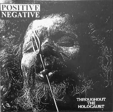 Positive Negative - Throughout The Holocaust