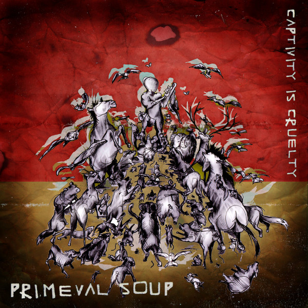 Primeval Soup - Captivity Is Cruelty/Watch Your Back