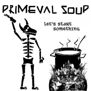 Primeval Soup - Let