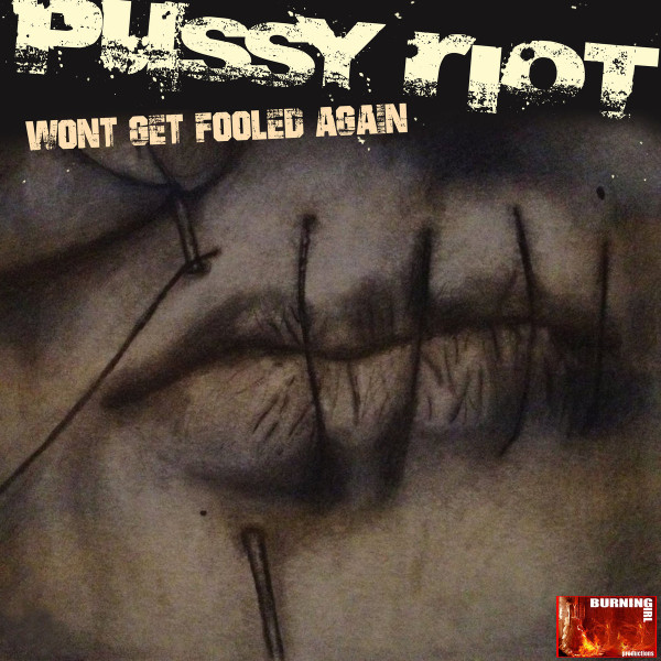 Pussy Riot - Wont Get Fooled Again