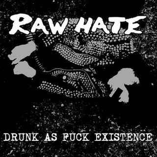 Raw Hate - Drunk As Fuck Existence