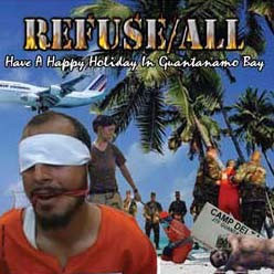 Refuse all - Have A Happy Holiday In Guantanamo Bay