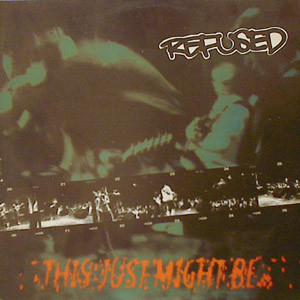 Refused - This Just Might Be... ...The Truth