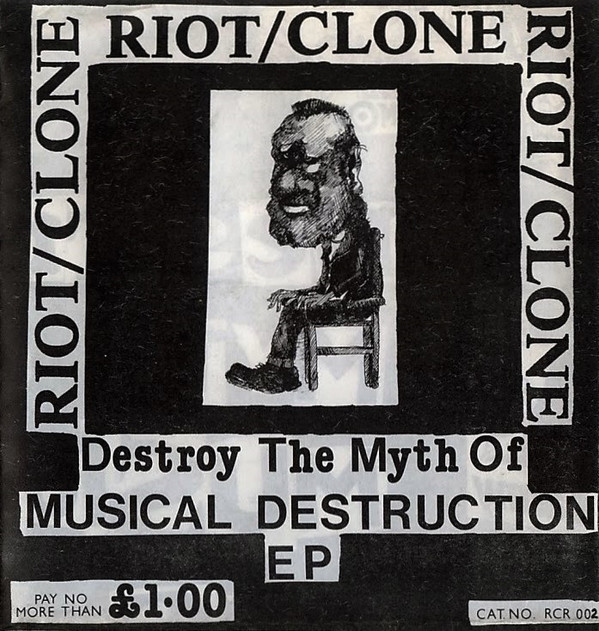 Riot/clone - Destroy The Myth Of Musical Destruction EP