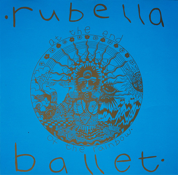 Rubella Ballet - At The End Of The Rainbow