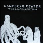 Same Sex Dictator - From Beneath You It Devours