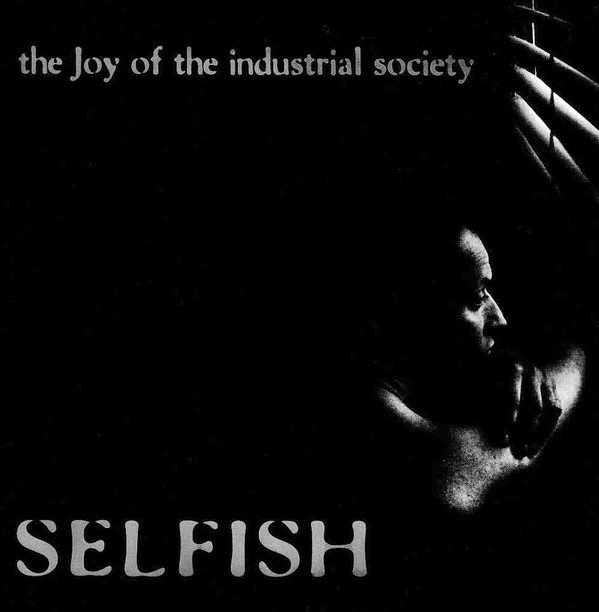 Selfish - The Joy Of The Industrial Society
