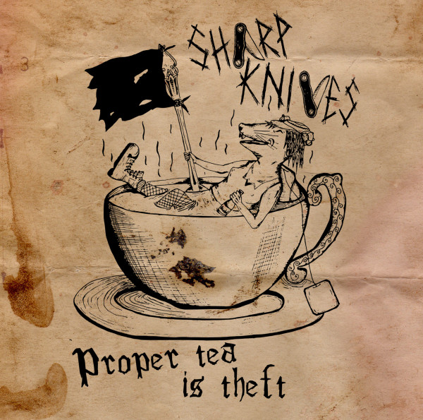 Sharp Knives - Proper Tea Is Theft
