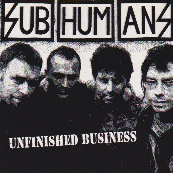 Subhumans - Unfinished Business