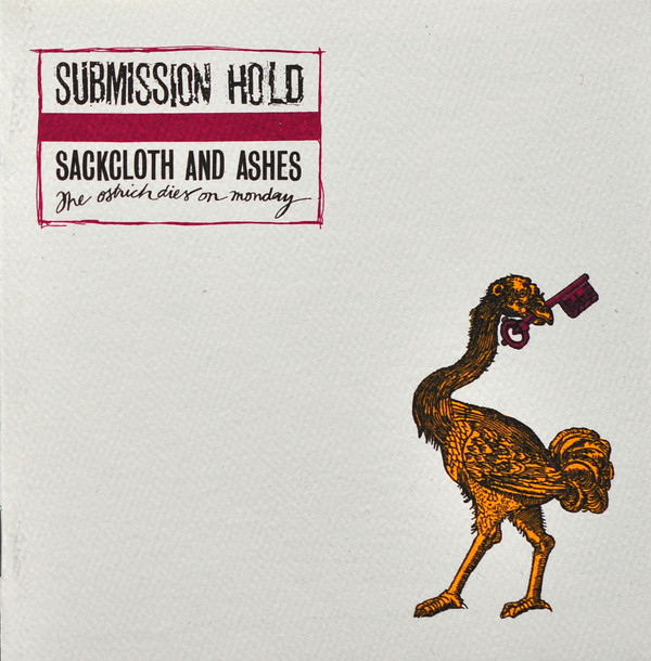 Submission Hold - Sackcloth And Ashes, The Ostrich Dies On Monday