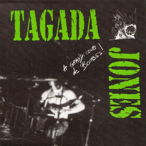 Tagada Jones - A Grands Coups De Bombes!
