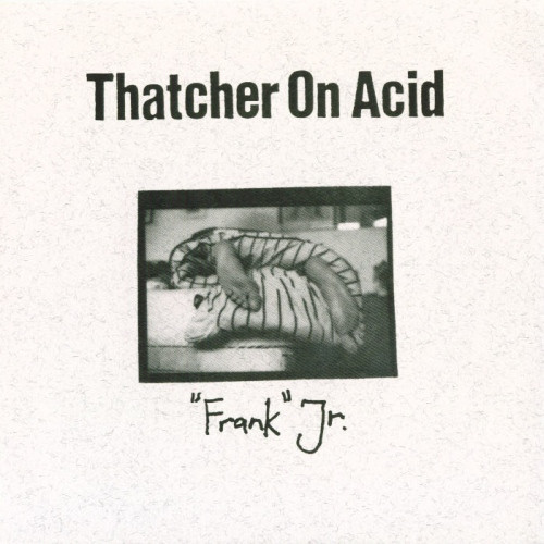"Thatcher On Acid - ""Frank"" Jr."