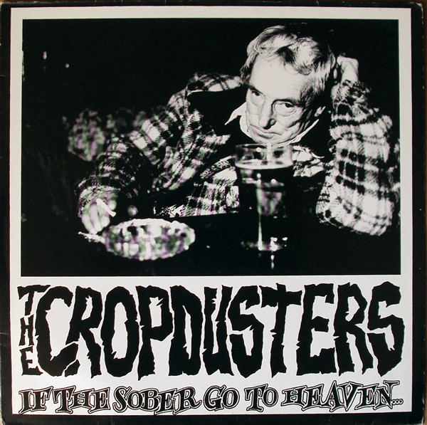 The Cropdusters - If The Sober Go To Heaven