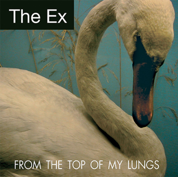 The Ex - From The Top Of My Lungs / New Age