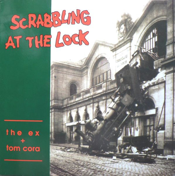 The Ex  Tom Cora - Scrabbling At The Lock