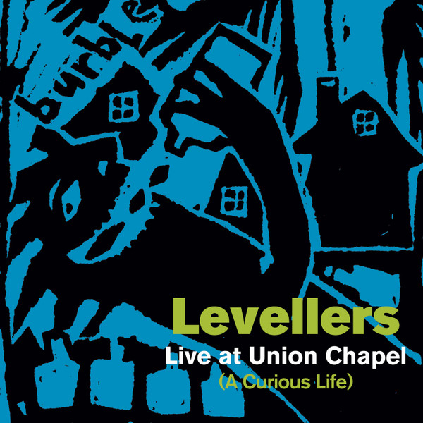 The Levellers - Live At Union Chapel (A Curious Life)
