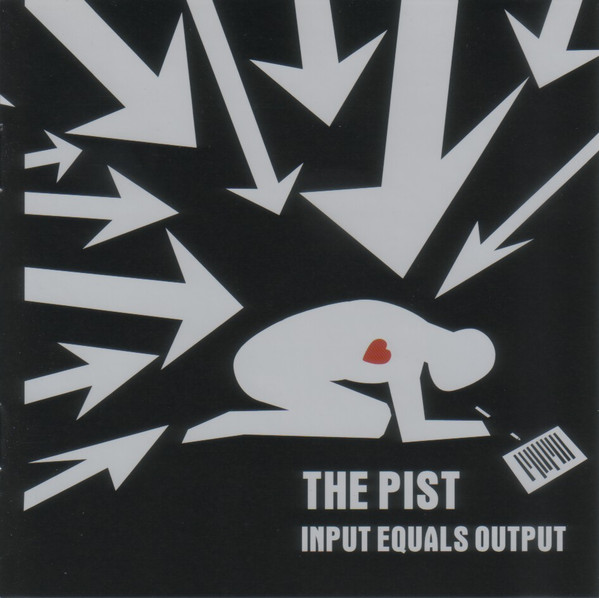The Pist - Input Equals Output