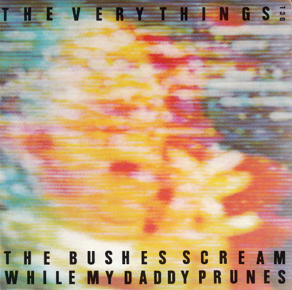 The Very Things - The Bushes Scream While My Daddy Prunes