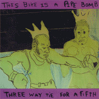 This Bike Is A Pipe Bomb - Three Way Tie For A Fifth