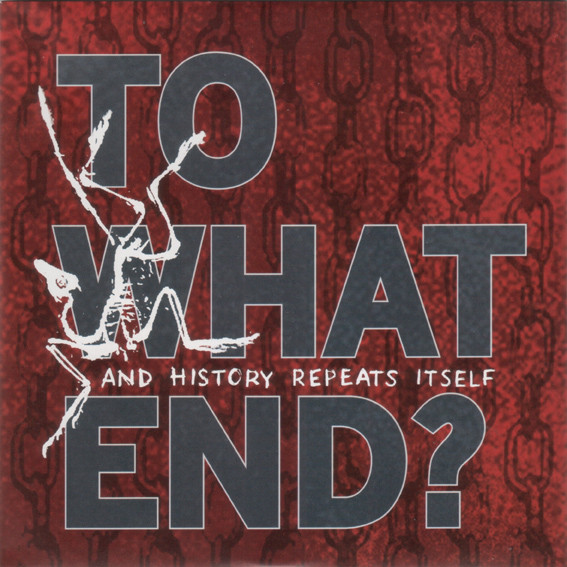 To What End? - And History Repeats Itself