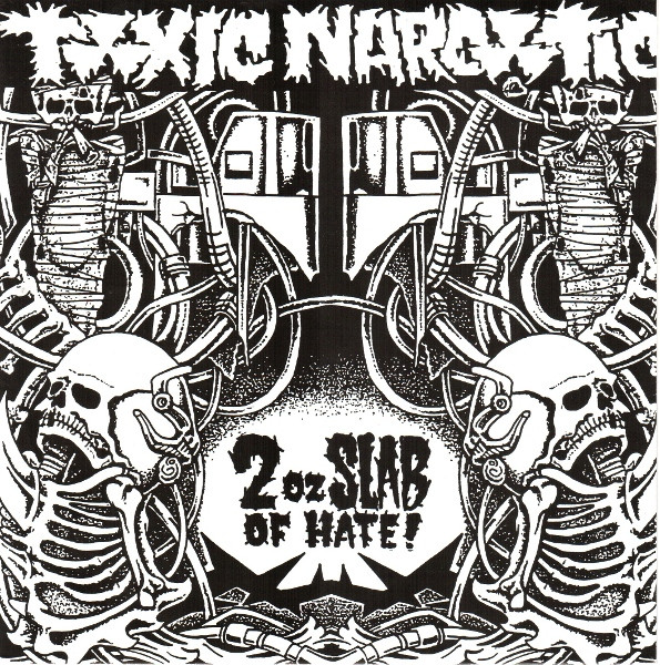 Toxic Narcotic - 2 Oz Slab Of Hate!