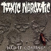 Toxic Narcotic - Had It Coming!
