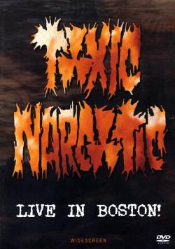 Toxic Narcotic - Live In Boston