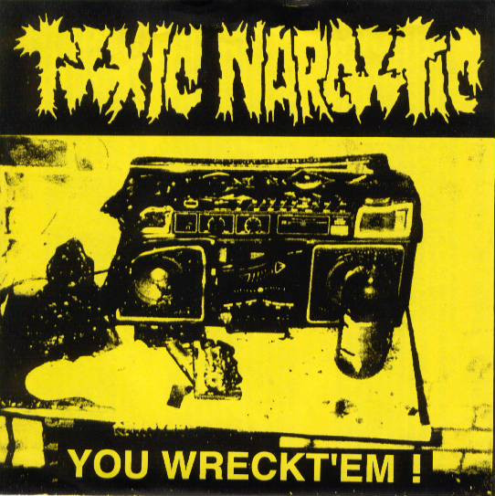 Toxic Narcotic - You Wreckt