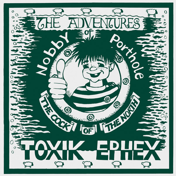 Toxik Ephex - The Adventures Of Nobby Porthole The Cock Of The North