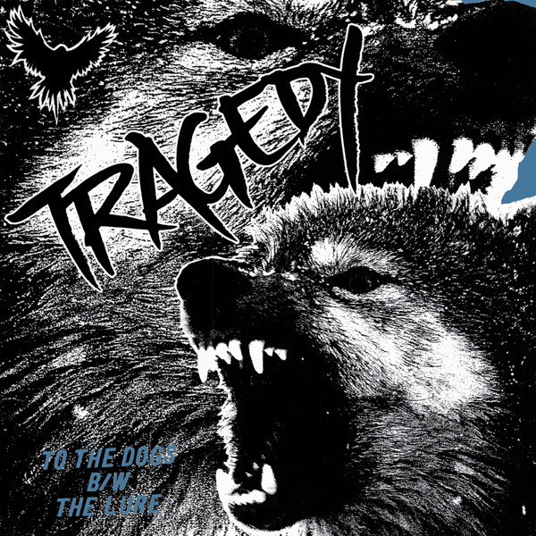 Tragedy - To The Dogs B/W The Lure