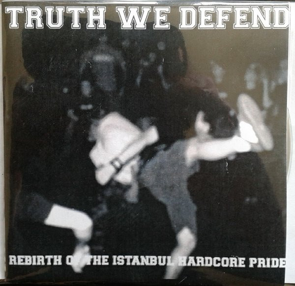 Truth We Defend - Rebirth Of The Istanbul Hardcore Pride