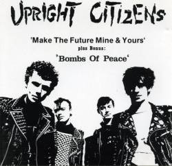 Upright Citizens - Make The Future.. & Bomb Of Peace