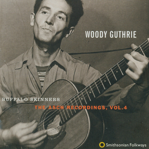Woody Guthrie - Buffalo Skinners (The Asch Recordings, Vol. 4)