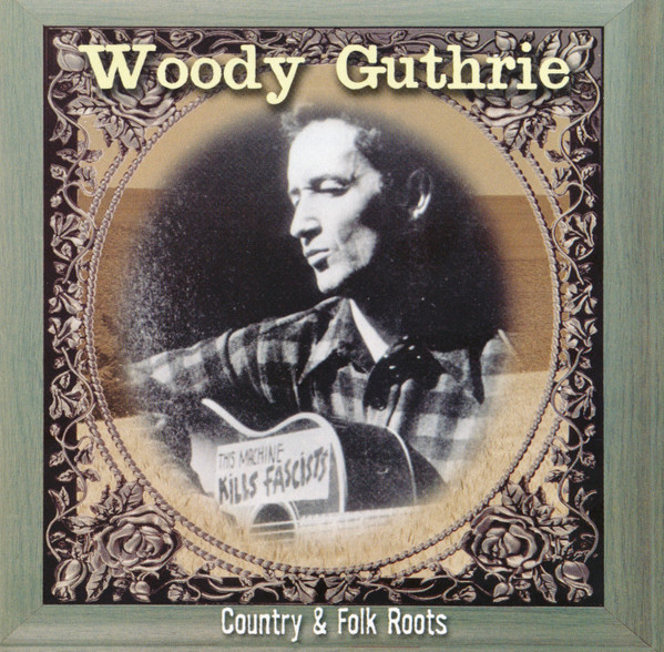 Woody Guthrie - Country & Folk Roots