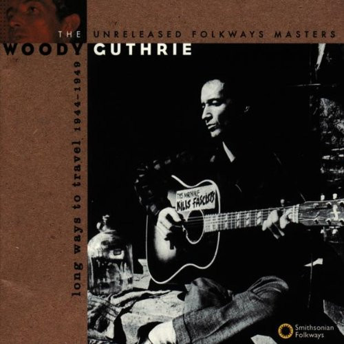 Woody Guthrie - Long Ways To Travel: The Unreleased Folkways Masters, 1944-1949