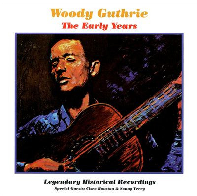 Woody Guthrie - The Early Years - Legendary Historical Recordings