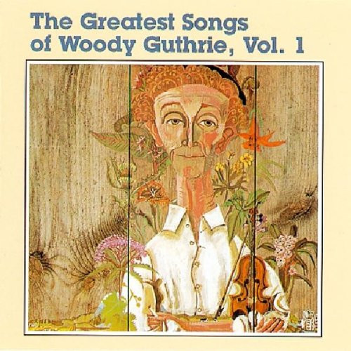 Woody Guthrie - The Greatest Songs Of Woody Guthrie, Vol.1