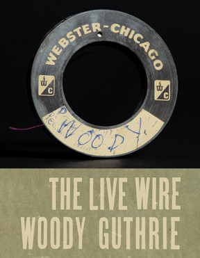 Woody Guthrie - The Live Wire: Woody Guthrie In Performance 1949