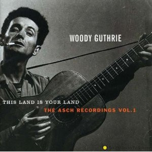 Woody Guthrie - This Land Is Your Land: The Asch Recordings, Vol. 1